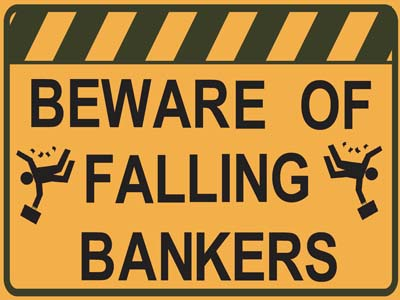 Are You Prepared For The End Of Fake Money? Beware_of_falling_bankers_01